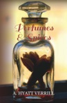 Perfumes And Spices - Including An Account Of Soaps And Cosmetics - The Story Of The History Source Preparation And Use Of The Spices Perfumes Soaps And Cosmetics Which Are In Everyday Use