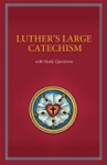 Luthers Large Catechism With Study Questions