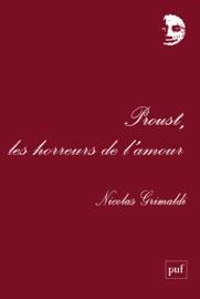 PROUST, LES HORREURS DE LAMOUR