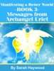 Manifesting A Better World: Book 3 - Messages From Archangel Uriel