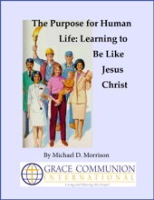 The Purpose For Human Life: Learning To Be Like Jesus Christ