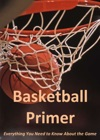Basketball Primer Everything You Need To Know About The Game