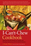 The I-Cant-Chew Cookbook