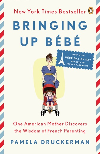 Bringing Up Bébé - Pamela Druckerman
