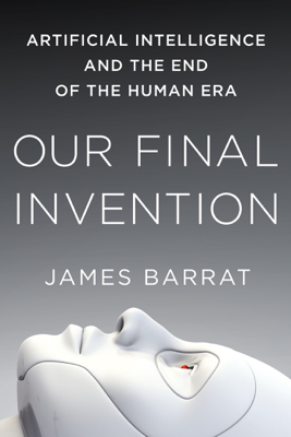 Our Final Invention - James Barrat book