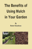 The Benefits of Using Mulch in Your Garden