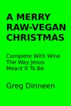 A Merry Raw-Vegan Christmas Complete With Wine The Way Jesus Meant It To Be
