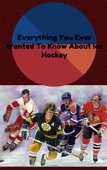 Everything You Ever Wanted To Know About Ice Hockey