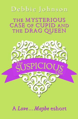 Debbie Johnson - The Mysterious Case of Cupid and the Drag Queen