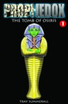 Prophedox The Tomb Of Osiris Part 1