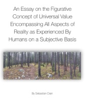 An Essay On The Figurative Concept Of Universal Value Encompassing All Aspects Of Reality As Experienced By Humans On A Subjective Basis