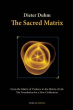 The Sacred Matrix: From The Matrix Of Violence To The Matrix Of Life, The Foundation For A New Civilization
