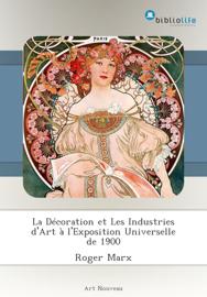 La Décoration et Les Industries d'Art à l'Exposition Universelle de 1900