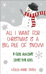 All I Want For Christmas Is A Big Pile Of Snow A Cute Holiday Story For Kids