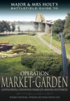 Major And Mrs Holts Battlefield Guide To Operation Market Garden