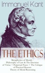 The Ethics Of Immanuel Kant Metaphysics Of Morals - Philosophy Of Law  The Doctrine Of Virtue  Perpetual Peace  The Critique Of Practical Reason Theory Of Moral Reasoning