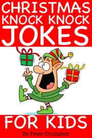 Christmas Knock Knock Jokes for Kids - Peter Crumpton