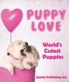 Puppy Love - Worlds Cutest Puppies