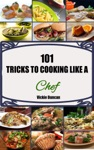 101 Tricks To Cooking Like A Chef