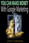 You Can Make Money With Google Marketing