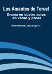 Los Amantes de Teruel: Drama en Cuatro Actos en Verso y Prosa