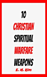 10 CHRISTIAN SPIRITUAL WARFARE WEAPONS