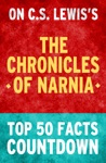 Chronicles Of Narnia - Top 50 Facts Countdown