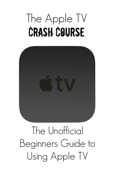 The Apple TV Crash Course