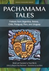 Pachamama Tales Folklore From Argentina Bolivia Chile Paraguay Peru And Uruguay