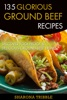 135 Glorious Ground Beef Recipes