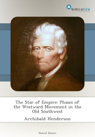 THE STAR OF EMPIRE: PHASES OF THE WESTWARD MOVEMENT IN THE OLD SOUTHWEST