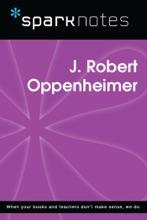 J. Robert Oppenheimer (SparkNotes Biography Guide)