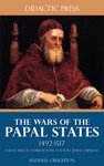 The Wars Of The Papal States 1492-1517 - Italian Princes Warrior Popes And Holy Roman Emperors