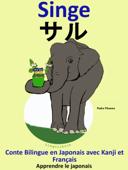 Conte Bilingue en Français et Japonais avec Kanji: Singe - サル (Collection apprendre le japonais)