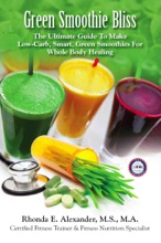 Green Smoothie Bliss: The Ultimate Guide To Make Smart Green Smoothies For Whole Body Healing