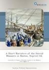 A Short Narrative Of The Horrid Massacre In Boston Reprint Ed