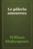 William Shakespeare - Le pГЁlerin amoureux artwork