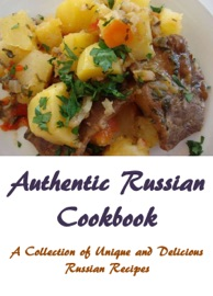 AUTHENTIC RUSSIAN COOKBOOK: A COLLECTION OF UNIQUE AND DELICIOUS RUSSIAN RECIPES