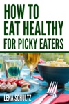 How To Eat Healthy For Picky Eaters