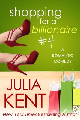 Shopping for a Billionaire 4 - Julia Kent book