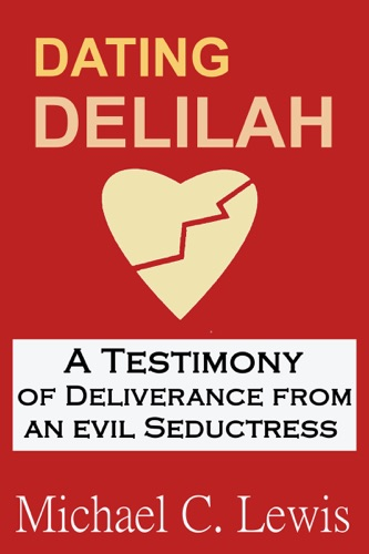 Michael Lewis - Dating Delilah: A Testimony of Deliverance from an Evil Seductress