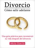 Divorcio: Cómo salir adelante - Una guía práctica para reconstruir su vida después del divorcio