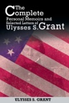 The Complete Personal Memoirs And Selected Letters Of Ulysses S Grant