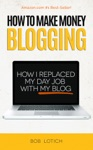 How To Make Money Blogging How I Replaced My Day-Job With My Blog And How You Can Start A Blog Today