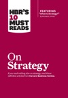 HBRs 10 Must Reads On Strategy Including Featured Article What Is Strategy By Michael E Porter