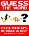 Guess The Word Childrens Interactive Book For Kids 5-8 Years Old