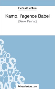 Kamo, l'agence Babel de Daniel Pennac (Fiche de lecture) da Claire Argence & fichesdelecture.com