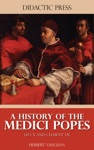A History Of The Medici Popes - Leo X And Clement VII Illustrated