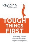 Tough Things First Leadership Lessons From Silicon Valleys Longest Serving CEO