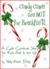 Candy Canes Are NOT For Breakfast A Cute Christmas Story For Kids Age 6  Up